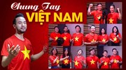 """MV """"Chung tay Việt Nam"""": Tác phẩm cổ vũ tinh thần chống dịch"""